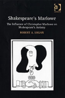 Shakespeare's Marlowe : The Influence of Christopher Marlowe on Shakespeare's Artistry, Hardback Book