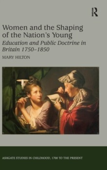 Women and the Shaping of the Nation's Young : Education and Public Doctrine in Britain 1750-1850, Hardback Book