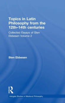 Topics in Latin Philosophy from the 12th-14th Centuries : Collected Essays of Sten Ebbesen Volume 2, Hardback Book