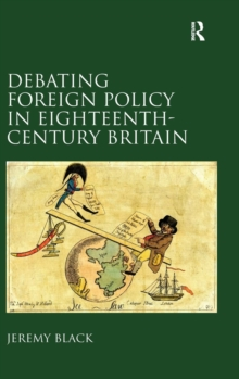 Debating Foreign Policy in Eighteenth-century Britain, Hardback Book