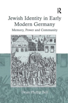 Jewish Identity in Early Modern Germany : Memory, Power and Community, Hardback Book