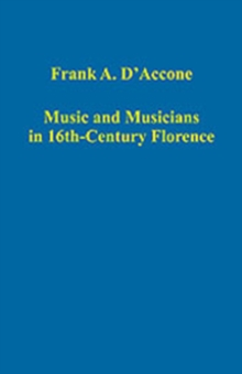 Music and Musicians in 16th-Century Florence, Hardback Book