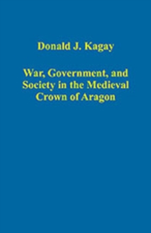 War, Government, and Society in the Medieval Crown of Aragon, Hardback Book