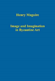 Image and Imagination in Byzantine Art, Hardback Book