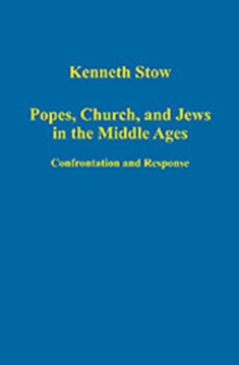 Popes, Church, and Jews in the Middle Ages : Confrontation and Response, Hardback Book