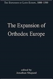 The Expansion of Orthodox Europe : Byzantium, the Balkans and Russia, Hardback Book