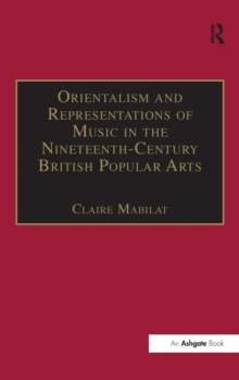 Orientalism and Representations of Music in the Nineteenth-Century British Popular Arts, Hardback Book