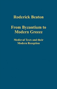 From Byzantium to Modern Greece : Medieval Texts and Their Modern Reception, Hardback Book