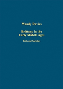 Brittany in the Early Middle Ages : Texts and Societies, Hardback Book