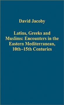 Latins, Greeks and Muslims: Encounters in the Eastern Mediterranean, 10th-15th Centuries, Hardback Book