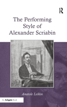 The Performing Style of Alexander Scriabin, Hardback Book