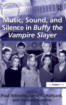 Music, Sound, and Silence in Buffy the Vampire Slayer, Hardback Book