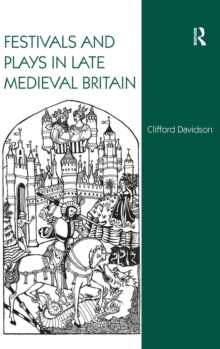 Festivals and Plays in Late Medieval Britain, Hardback Book