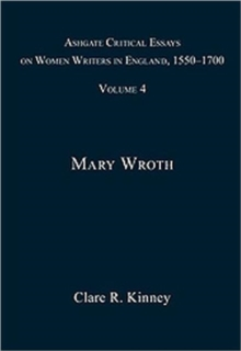 Ashgate Critical Essays on Women Writers in England, 1550-1700 : Volume 4: Mary Wroth, Hardback Book