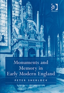 Monuments and Memory in Early Modern England, Hardback Book
