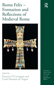 Roma Felix - Formation and Reflections of Medieval Rome, Hardback Book