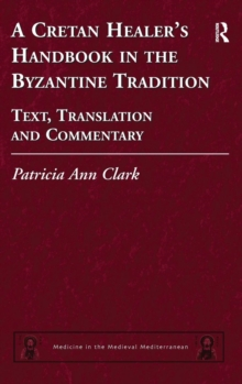 A Cretan Healer's Handbook in the Byzantine Tradition : Text, Translation and Commentary, Hardback Book