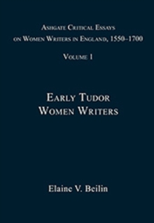 Ashgate Critical Essays on Women Writers in England, 1550-1700 : Volume 1: Early Tudor Women Writers, Hardback Book