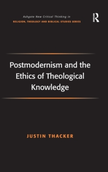 Postmodernism and the Ethics of Theological Knowledge, Hardback Book