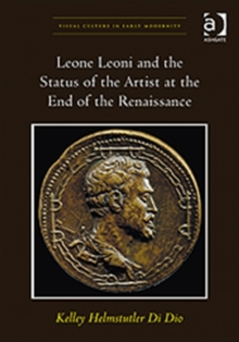 Leone Leoni and the Status of the Artist at the End of the Renaissance, Hardback Book
