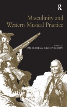 Masculinity and Western Musical Practice, Hardback Book