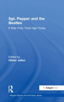 Sgt. Pepper and the Beatles : It Was Forty Years Ago Today, Hardback Book