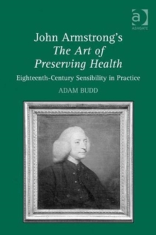 John Armstrong's The Art of Preserving Health : Eighteenth-century Sensibility in Practice, Hardback Book