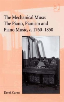 The Companion to The Mechanical Muse: The Piano, Pianism and Piano Music, c.1760-1850, Hardback Book
