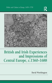 British and Irish Experiences and Impressions of Central Europe, C.1560-1688, Hardback Book