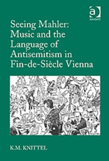 Seeing Mahler: Music and the Language of Antisemitism in Fin-de-siecle Vienna, Hardback Book