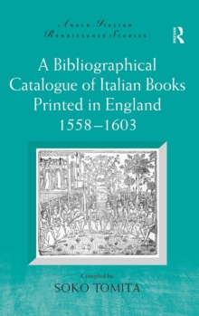A Bibliographical Catalogue of Italian Books Printed in England 1558-1603, Hardback Book