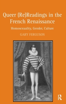 Queer (Re)readings in the French Renaissance : Homosexuality, Gender, Culture, Hardback Book