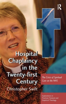 Hospital Chaplaincy in the Twenty-First Century : The Crisis of Spiritual Care on the NHS, Hardback Book
