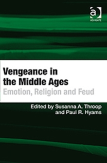 Vengeance in the Middle Ages : Emotion, Religion and Feud, Hardback Book