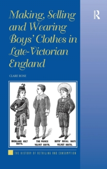Making, Selling and Wearing Boys' Clothes in Late-Victorian England, Hardback Book