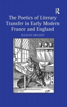 The Poetics of Literary Transfer in Early Modern France and England, Hardback Book