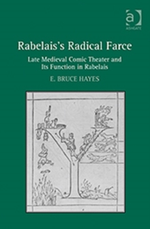 Rabelais's Radical Farce : Late Medieval Comic Theater and Its Function in Rabelais, Hardback Book