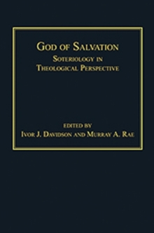 God of Salvation : Soteriology in Theological Perspective, Hardback Book