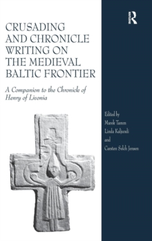 Crusading and Chronicle Writing on the Medieval Baltic Frontier : A Companion to the Chronicle of Henry of Livonia, Hardback Book