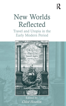 New Worlds Reflected : Travel and Utopia in the Early Modern Period, Hardback Book