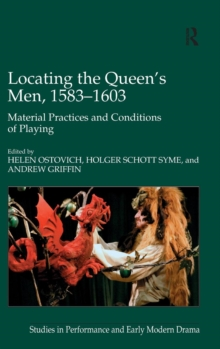 Locating the Queen's Men, 1583-1603 : Material Practices and Conditions of Playing, Hardback Book