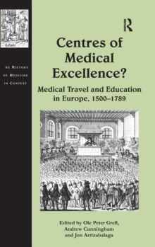 Centres of Medical Excellence? : Medical Travel and Education in Europe, 1500-1789, Hardback Book