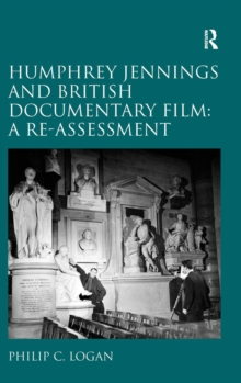 Humphrey Jennings and British Documentary Film: A Re-assessment, Hardback Book