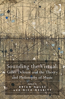 Sounding the Virtual: Gilles Deleuze and the Theory and Philosophy of Music, Hardback Book