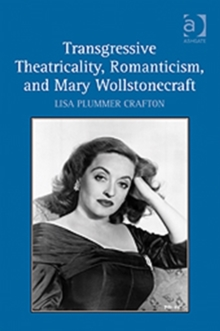 Transgressive Theatricality, Romanticism, and Mary Wollstonecraft, Hardback Book