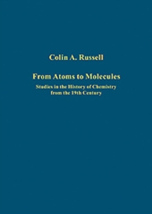 From Atoms to Molecules : Studies in the History of Chemistry from the 19th Century, Hardback Book