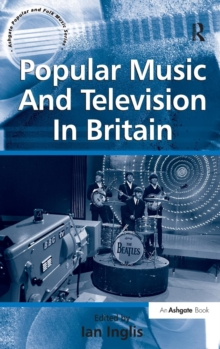 Popular Music and Television in Britain, Hardback Book
