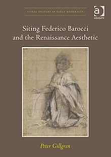 Siting Federico Barocci and the Renaissance Aesthetic, Hardback Book