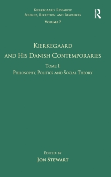 Volume 7, Tome I: Kierkegaard and his Danish Contemporaries - Philosophy, Politics and Social Theory, Hardback Book