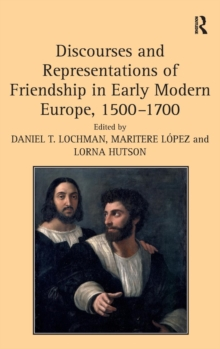 Discourses and Representations of Friendship in Early Modern Europe, 1500-1700, Hardback Book